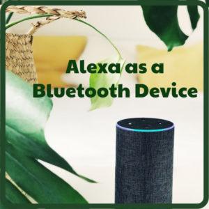 How to use Alexa as a Bluetooth device?